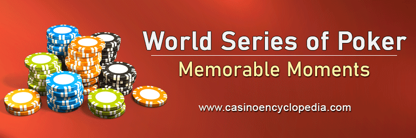 World series of poker memorable moments